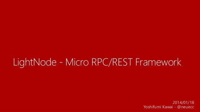 LightNode - Micro RPC/REST Framework  2014/01/18 Yoshifumi Kawai - @neuecc