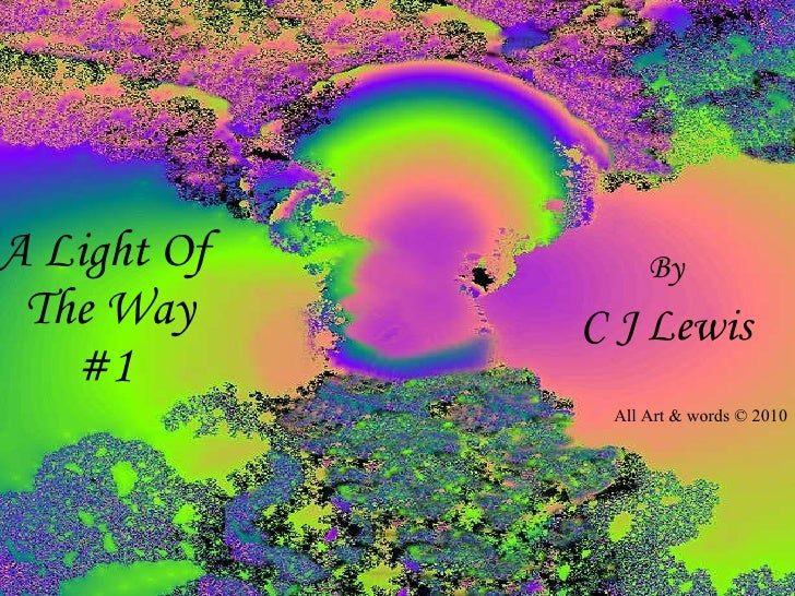 A Light Of  The Way #1  By C J Lewis All Art & words © 2010