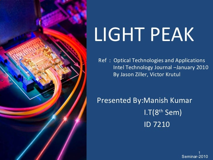 LIGHT PEAK Ref  :  Optical Technologies and Applications Intel Technology Journal –January 2010 By Jason Ziller, Victor Kr...