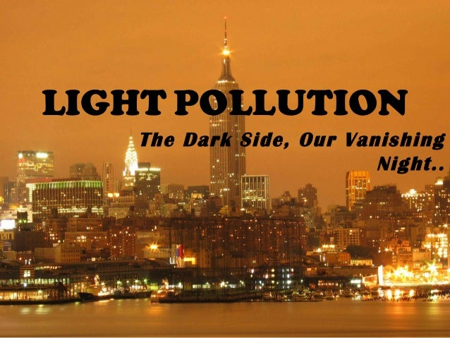 LIGHT POLLUTIONThe Dark Side, Our VanishingNight..
