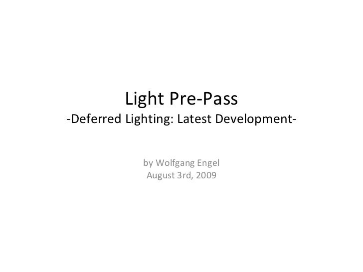 Light Pre-Pass-Deferred Lighting: Latest Development-             by Wolfgang Engel              August 3rd, 2009