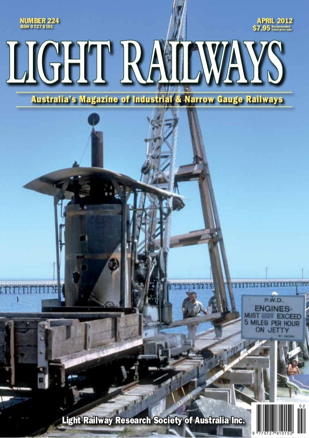 NUMBER 224 ISSN 0 727 8101 APRIL 2012 $7.95 Recommended retail price only 9 7 7 0 7 2 7 8 1 0 1 5 2 0 2 Light Railway Rese...