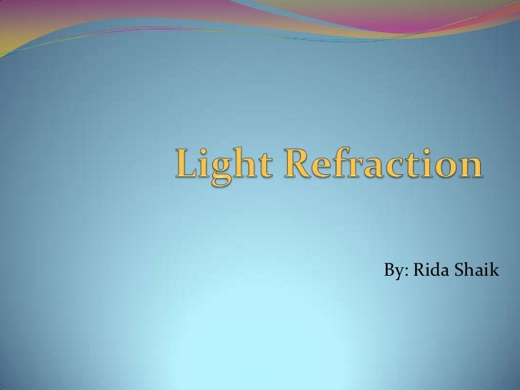 Light Refraction<br />By: Rida Shaik<br />