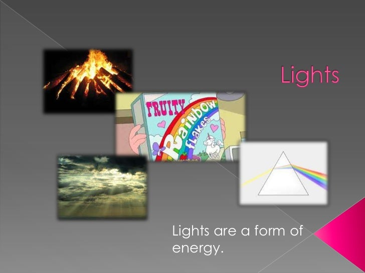 Lights are a form ofenergy.