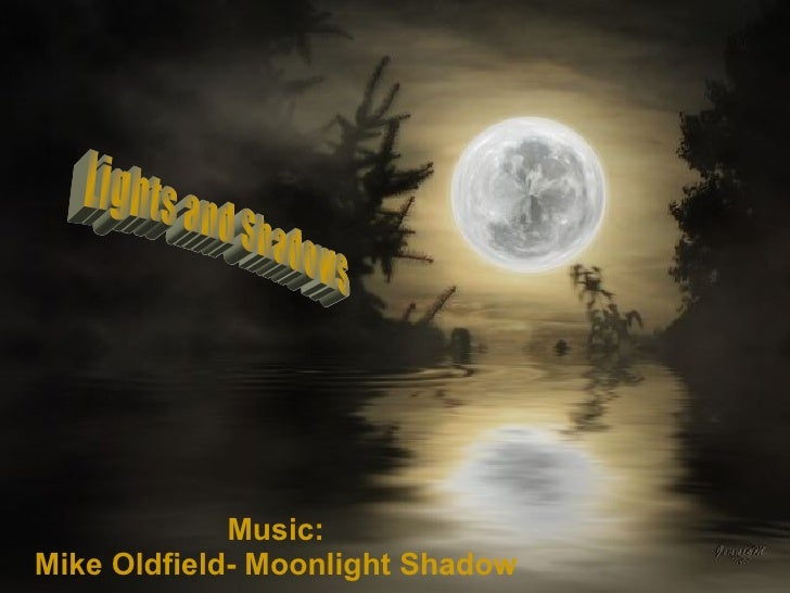 Lights and Shadows Music: Mike Oldfield- Moonlight Shadow