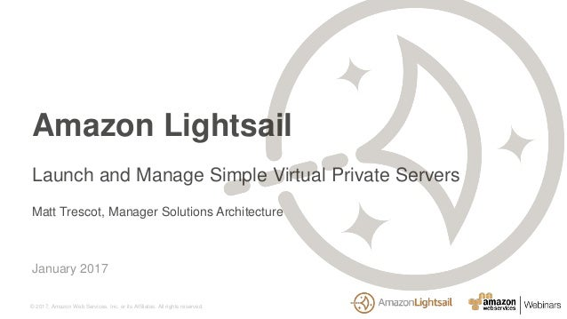 © 2017, Amazon Web Services, Inc. or its Affiliates. All rights reserved. Matt Trescot, Manager Solutions Architecture Jan...