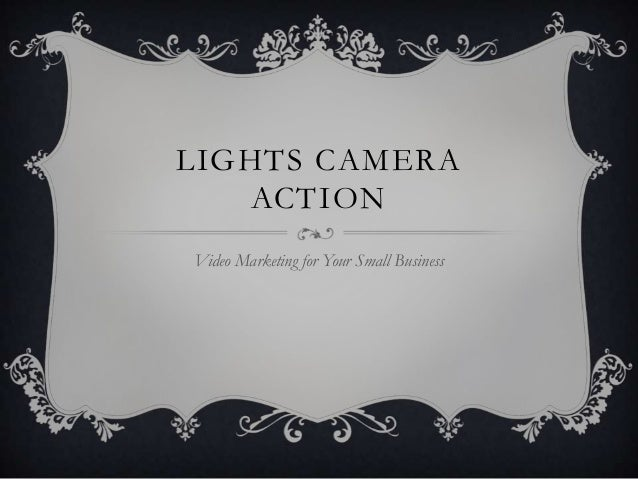 LIGHTS CAMERA   ACTIONVideo Marketing for Your Small Business