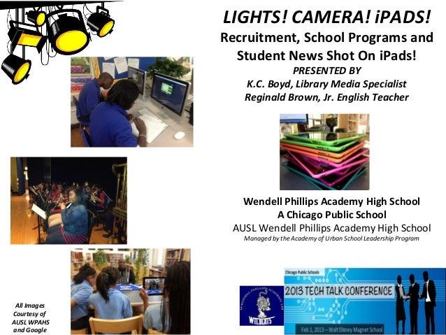 LIGHTS! CAMERA! iPADS!              Recruitment, School Programs and                Student News Shot On iPads!           ...