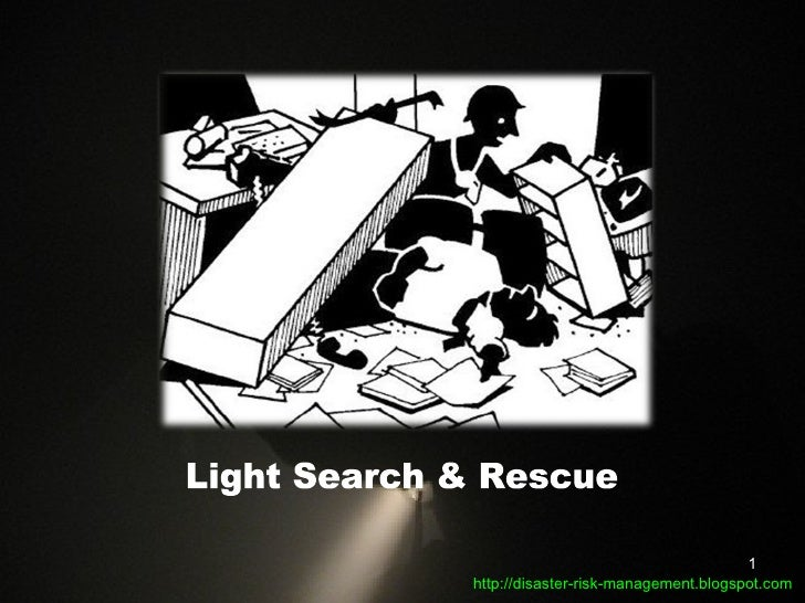 Light Search & Rescue http://disaster-risk-management.blogspot.com
