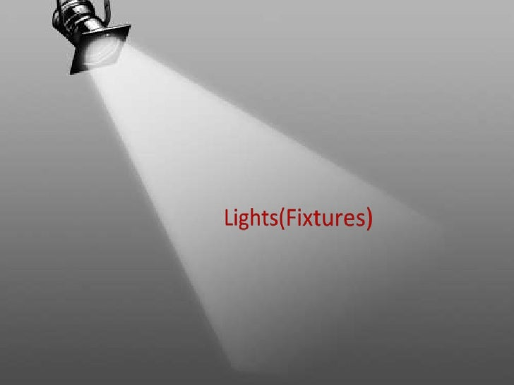 Lights(Fixture)General Concept• In simple words we can say light  fixtures are the  electrical/electronic/mechanical  devi...