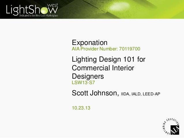 Exponation AIA Provider Number: 70119700  Lighting Design 101 for Commercial Interior Designers LSW13-S7  Scott Johnson, I...