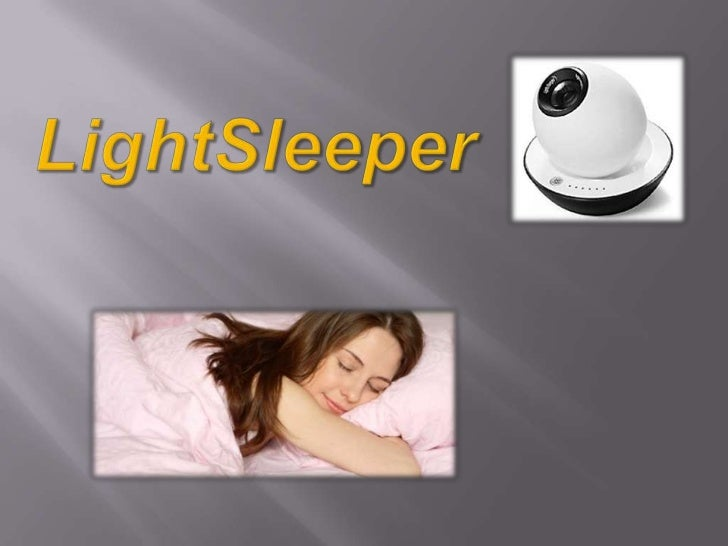 A light? For sleeping? Isn't thatcontradictory?      You'll find Light Sleeper to be the most   natural thing in the world...