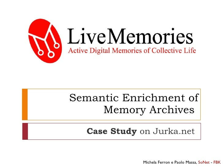 Semantic Enrichment of Memory Archives  Case Study  on Jurka.net Michela Ferron e Paolo Massa,  SoNet  -  FBK