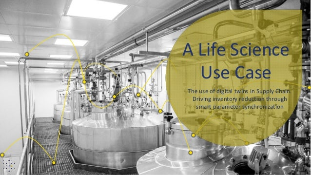 The use of digital twins in Supply Chain. Driving inventory reduction through smart parameter synchronization A Life Scien...