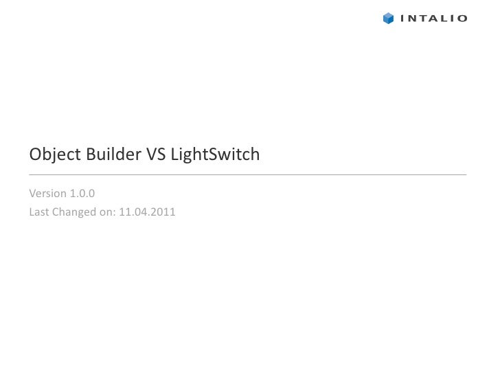 Object Builder VS LightSwitch Version 1.0 .0 Last Changed on: 11.04.2011