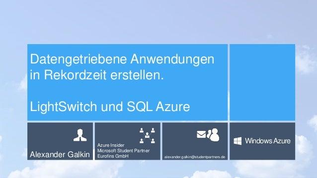Alexander Galkin Azure Insider Microsoft Student Partner Eurofins GmbH alexander.galkin@studentpartners.de WindowsAzure Da...