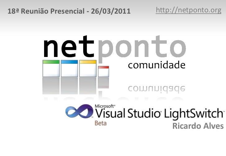 http://netponto.org<br />18ª Reunião Presencial - 26/03/2011<br />Ricardo Alves<br />