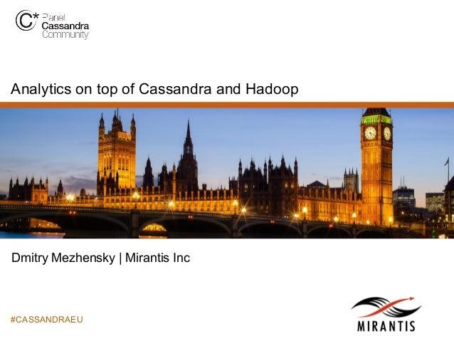 Analytics on top of Cassandra and Hadoop  Dmitry Mezhensky | Mirantis Inc  #CASSANDRAEU
