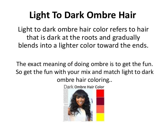 Light To Dark Ombre HairLight to dark ombre hair color refers to hair   that is dark at the roots and graduallyblends into...