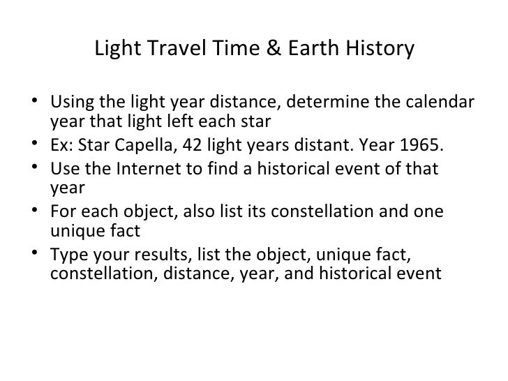Light Travel Time & Earth History <ul><li>Using the light year distance, determine the calendar year that light left each ...