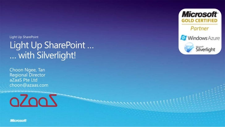 Light Up SharePoint …… with Silverlight!<br />Light Up SharePoint<br />Choon Ngee, Tan<br />Regional Director<br />aZaaS P...