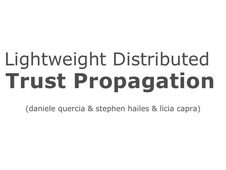 Lightweight Distributed   Trust Propagation   (daniele quercia & stephen hailes & licia capra) U   C   L
