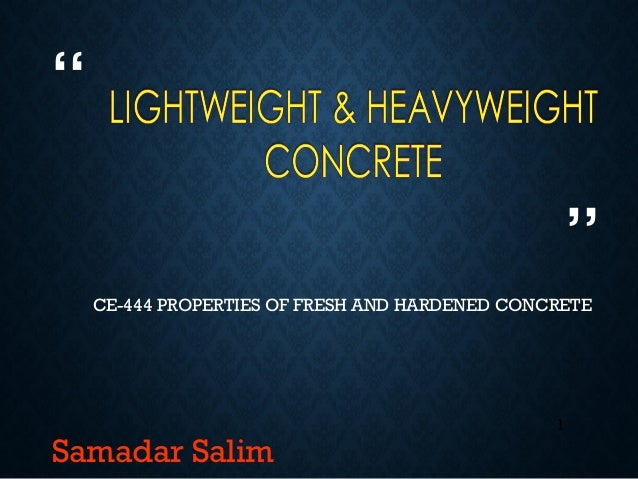 """""1Samadar SalimCE-444 PROPERTIES OF FRESH AND HARDENED CONCRETE"