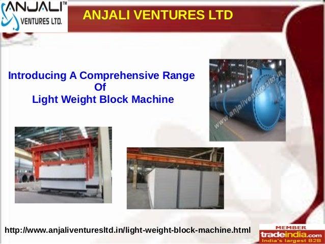 ANJALI VENTURES LTD http://www.anjaliventuresltd.in/light-weight-block-machine.html Introducing A Comprehensive Range Of L...