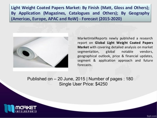Light Weight Coated Papers Market: By Finish (Matt, Gloss and Others); By Application (Magazines, Catalogues and Others); ...
