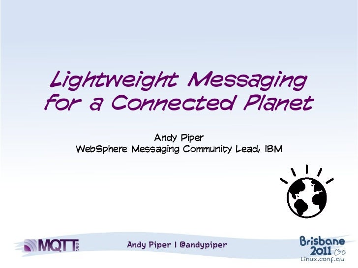 Lightweight Messagingfor a Connected Planet                Andy Piper  WebSphere Messaging Community Lead, IBM