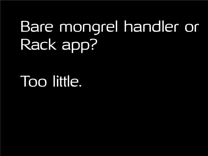 Bare mongrel handler or Rack app?  Too little.