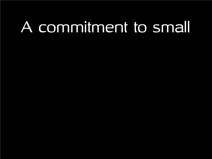 A commitment to small