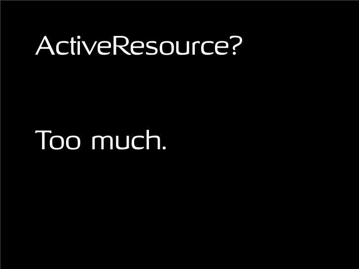 ActiveResource?   Too much.