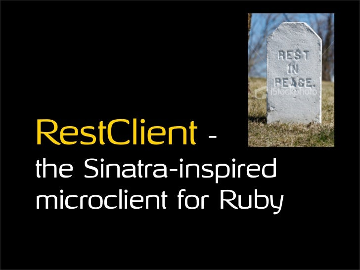 RestClient - the Sinatra-inspired microclient for Ruby