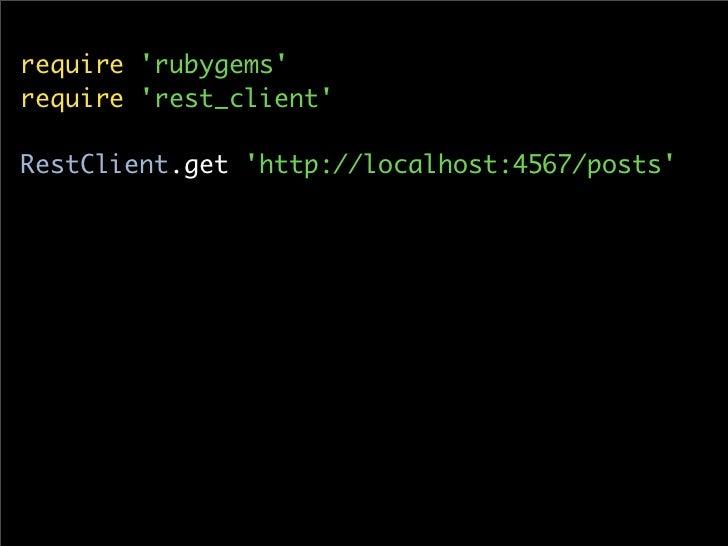require 'rubygems' require 'rest_client'  RestClient.get 'http://localhost:4567/posts'