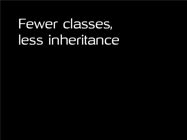 Fewer classes, less inheritance