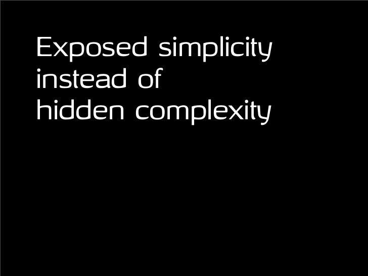 Exposed simplicity instead of hidden complexity
