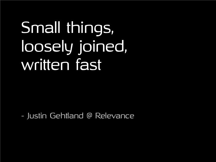 Small things, loosely joined, written fast   - Justin Gehtland @ Relevance