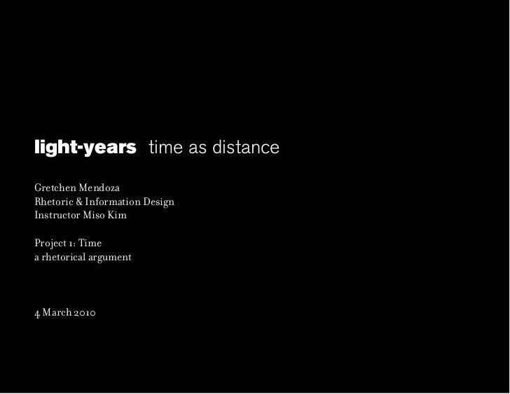light-years time as distanceGretchen MendozaRhetoric & Information DesignInstructor Miso KimProject 1: Timea rhetorical ar...