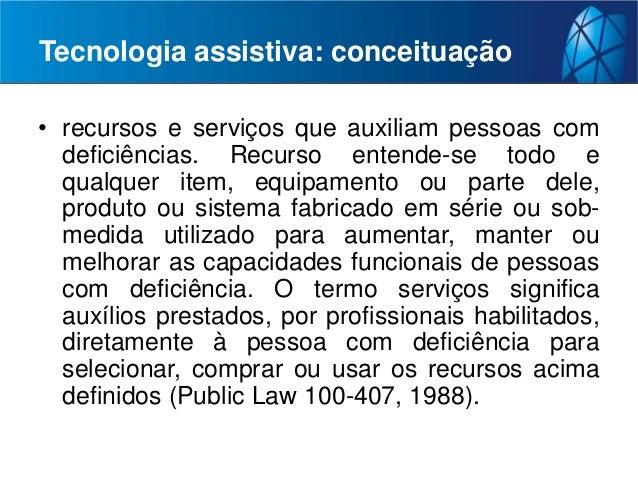 • recursos e serviços que auxiliam pessoas com deficiências. Recurso entende-se todo e qualquer item, equipamento ou parte...