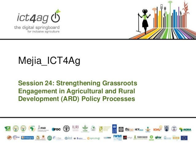 Mejia_ICT4Ag Session 24: Strengthening Grassroots Engagement in Agricultural and Rural Development (ARD) Policy Processes