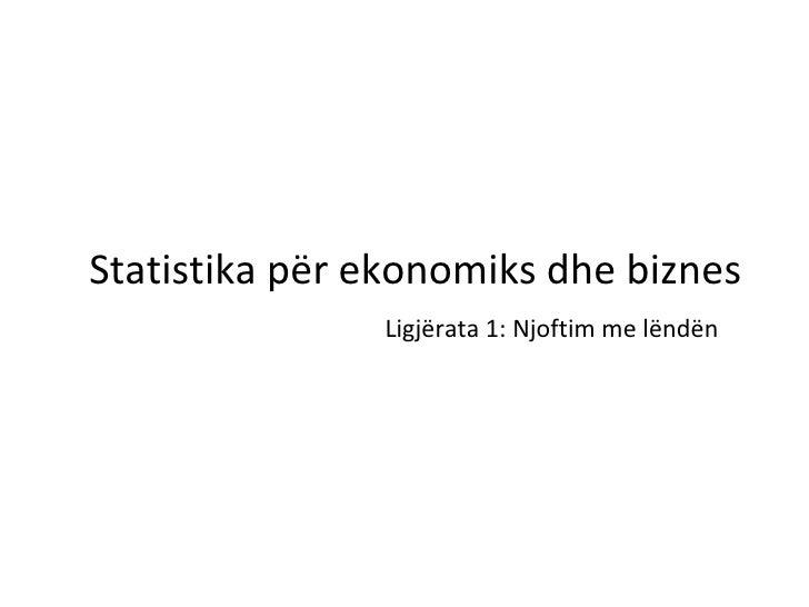 Statistika për ekonomiks dhe biznes               Ligjërata 1: Njoftim me lëndën