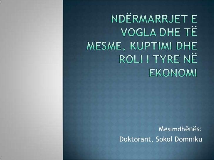 Mësimdhënës:Doktorant, Sokol Domniku