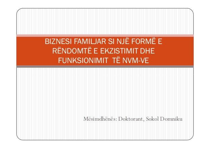 BIZNESI FAMILJAR SI NJË FORMË E  RËNDOMTË E EKZISTIMIT DHE   FUNKSIONIMIT TË NVM-VE          Mësimdhënës: Doktorant, Sokol...