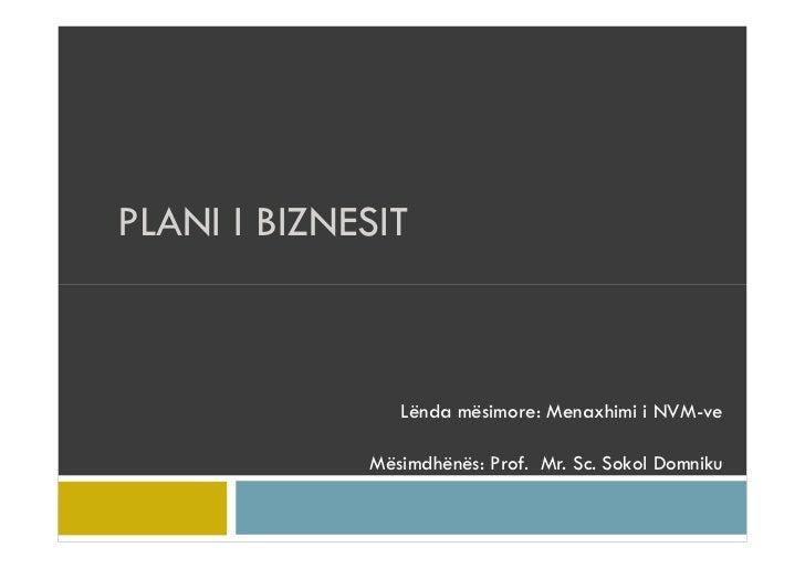 PLANI I BIZNESIT                Lënda mësimore: Menaxhimi i NVM-ve             Mësimdhënës: Prof. Mr. Sc. Sokol Domniku