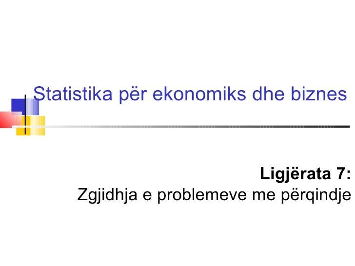 Statistika për ekonomiks dhe biznes                           Ligjërata 7:    Zgjidhja e problemeve me përqindje