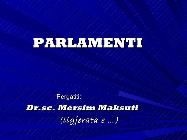 Kuptimi dhe preardhja e     parlamentitParlare-te folurit apo diskutim,Curia Regis (Keshilli i Mbretit),1215 emertohet si ...