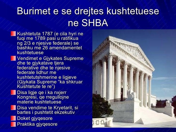 Burimet e se drejtes kushtetuese           ne SHBAKushtetuta 1787 (e cila hyri nefuqi me 1789 pasi u ratifikuang 2/3 e nje...