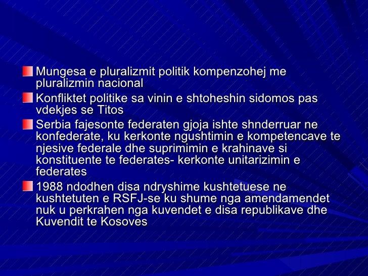 Megjithate, me keto ndryshime filloj procesi idemokratizimit, zbatimi i pluralizmit politikPerpjekjet e Serbise per unitar...