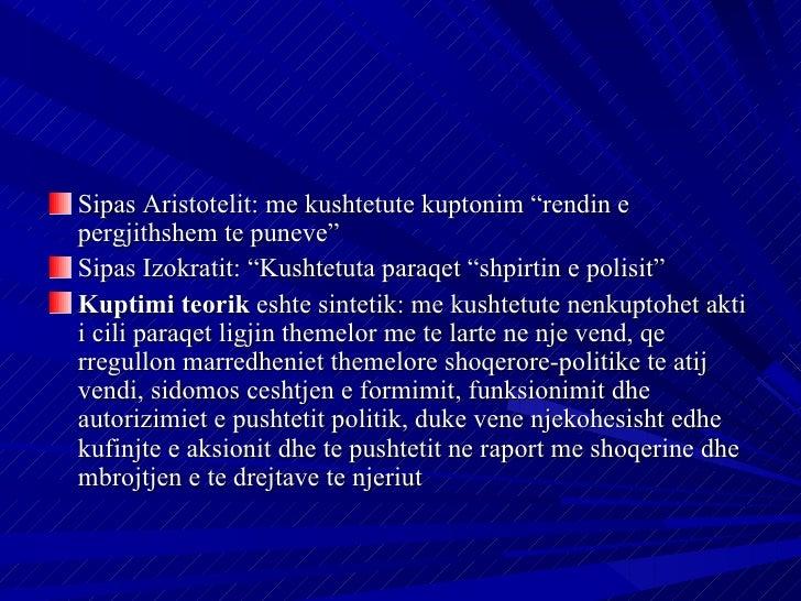 """Sipas Aristotelit: me kushtetute kuptonim """"rendin epergjithshem te puneve""""Sipas Izokratit: """"Kushtetuta paraqet """"shpirtin e..."""